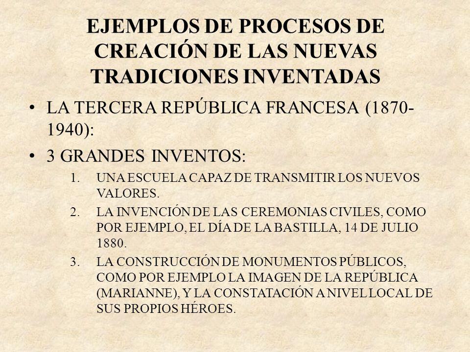 EJEMPLOS DE PROCESOS DE CREACIÓN DE LAS NUEVAS TRADICIONES INVENTADAS LA TERCERA REPÚBLICA FRANCESA (1870- 1940): 3 GRANDES INVENTOS: 1.UNA ESCUELA CA