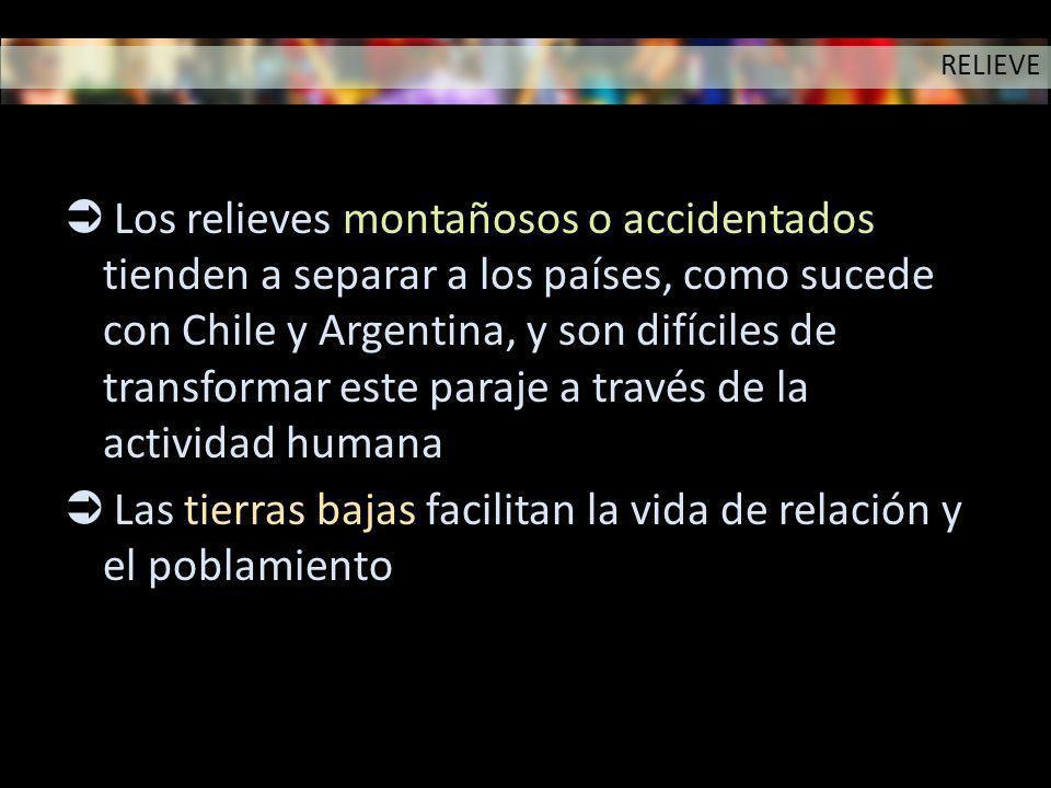 Los relieves montañosos o accidentados tienden a separar a los países, como sucede con Chile y Argentina, y son difíciles de transformar este paraje a