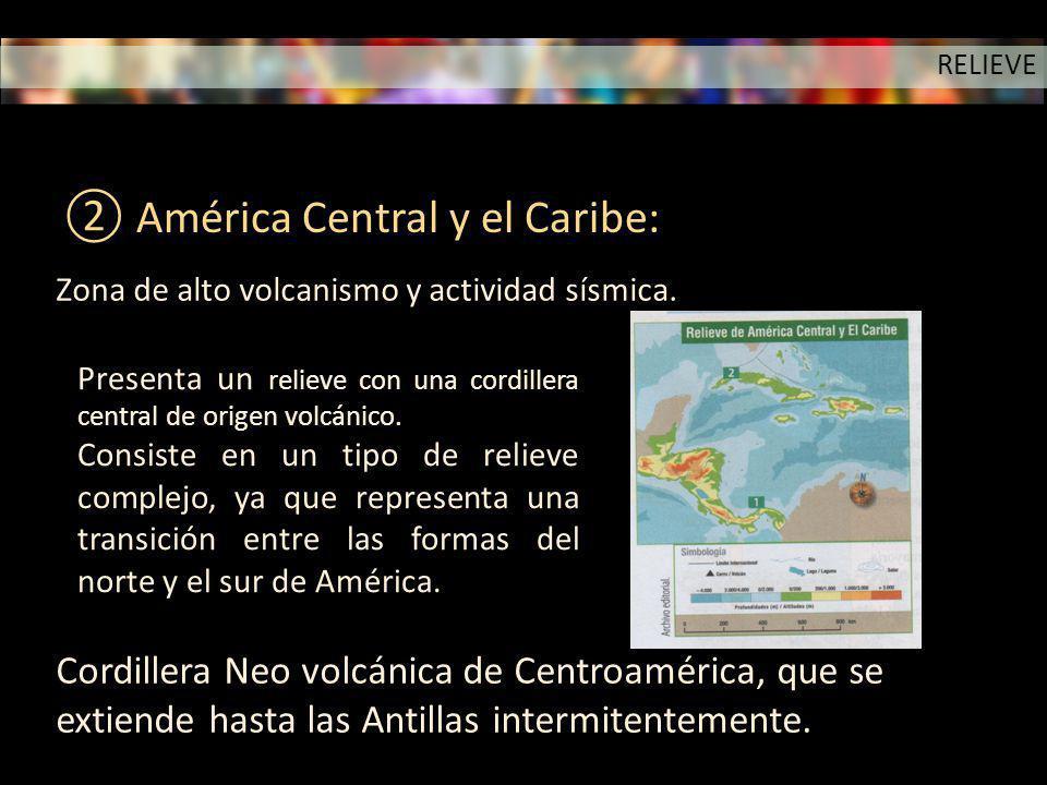 América Central y el Caribe: Zona de alto volcanismo y actividad sísmica. Presenta un relieve con una cordillera central de origen volcánico. Consiste