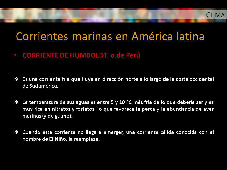 C LIMA Corrientes marinas en América latina CORRIENTE DE HUMBOLDT o de Perú Es una corriente fría que fluye en dirección norte a lo largo de la costa
