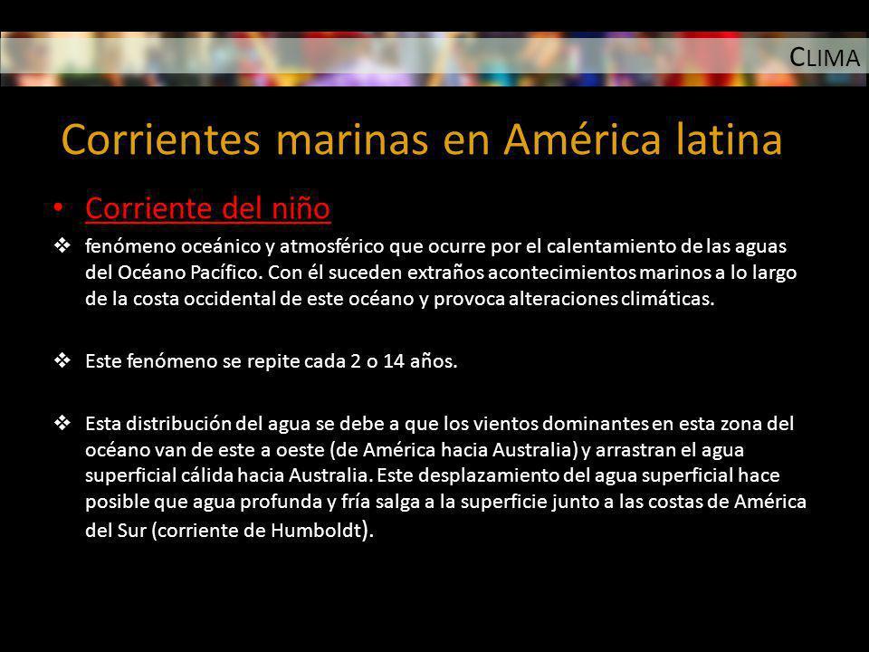 C LIMA Corrientes marinas en América latina Corriente del niño fenómeno oceánico y atmosférico que ocurre por el calentamiento de las aguas del Océano