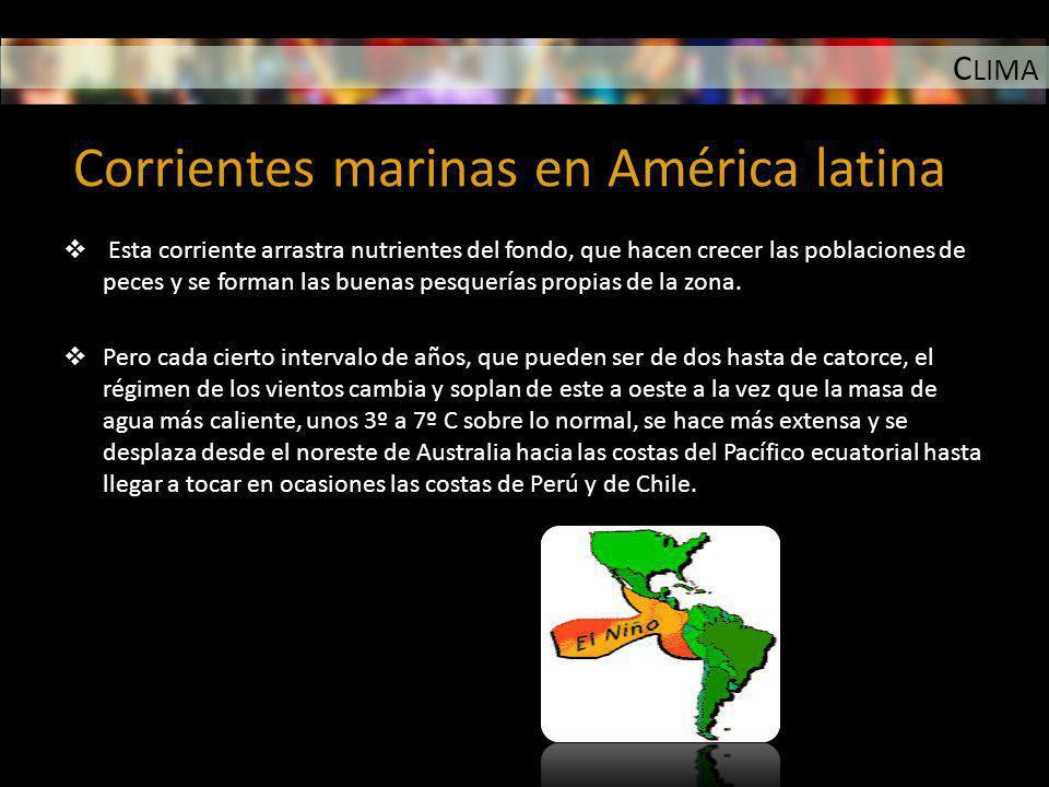 C LIMA Corrientes marinas en América latina Esta corriente arrastra nutrientes del fondo, que hacen crecer las poblaciones de peces y se forman las bu