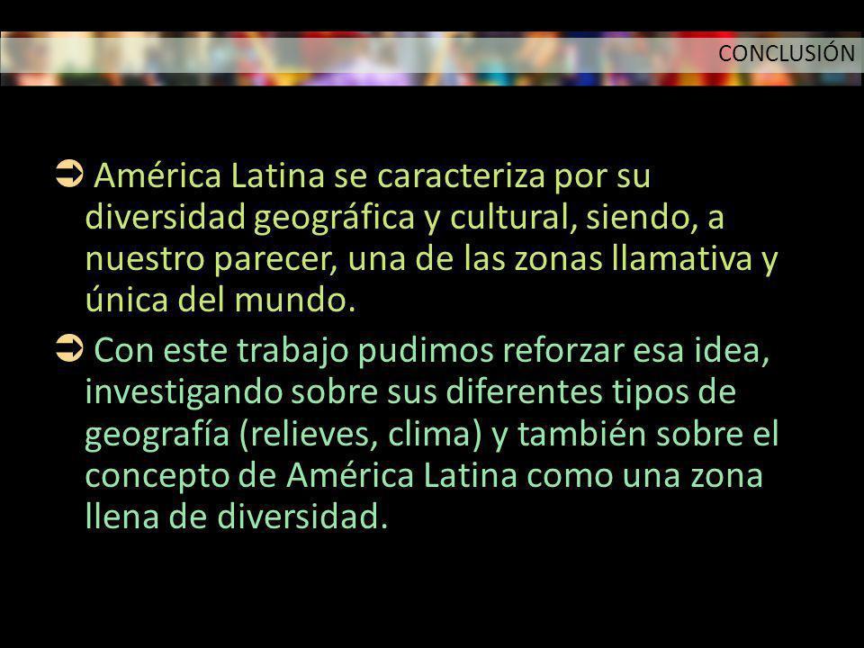 América Latina se caracteriza por su diversidad geográfica y cultural, siendo, a nuestro parecer, una de las zonas llamativa y única del mundo. Con es