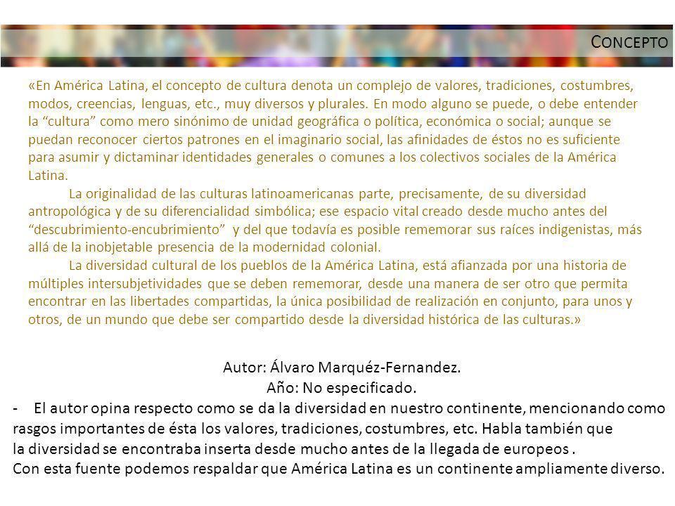 «En América Latina, el concepto de cultura denota un complejo de valores, tradiciones, costumbres, modos, creencias, lenguas, etc., muy diversos y plu