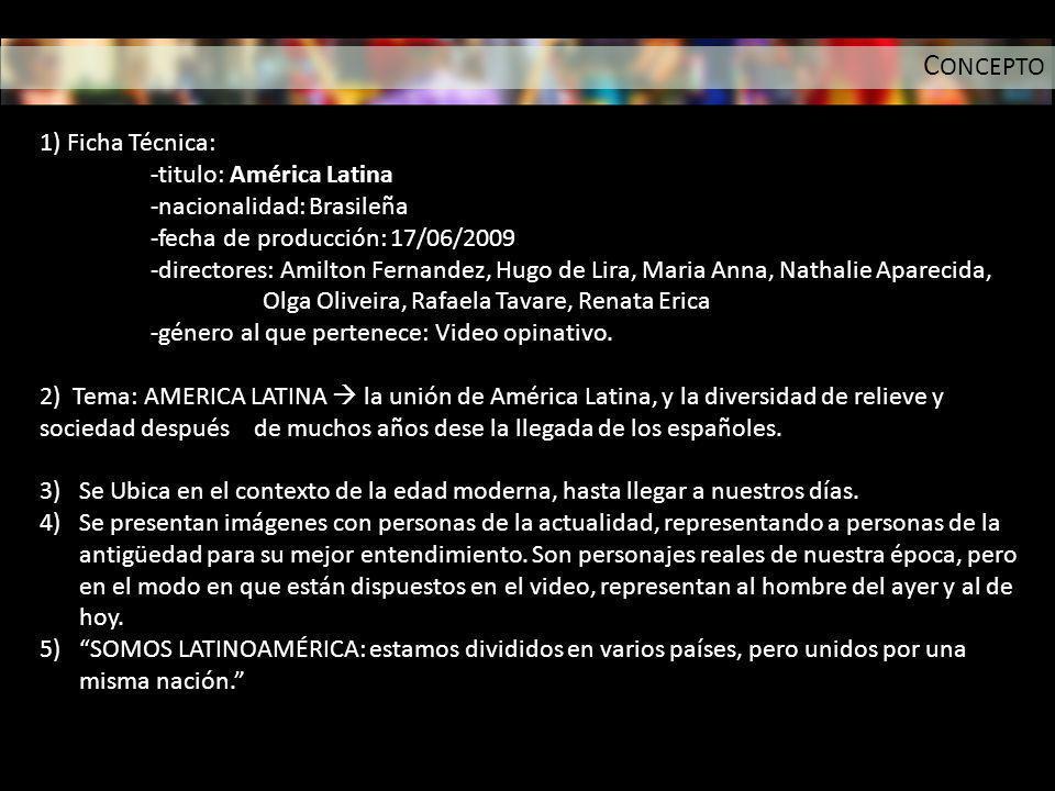 C ONCEPTO 1) Ficha Técnica: -titulo: América Latina -nacionalidad: Brasileña -fecha de producción: 17/06/2009 -directores: Amilton Fernandez, Hugo de
