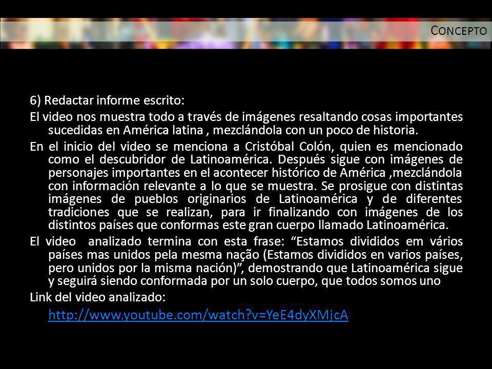 6) Redactar informe escrito: El video nos muestra todo a través de imágenes resaltando cosas importantes sucedidas en América latina, mezclándola con