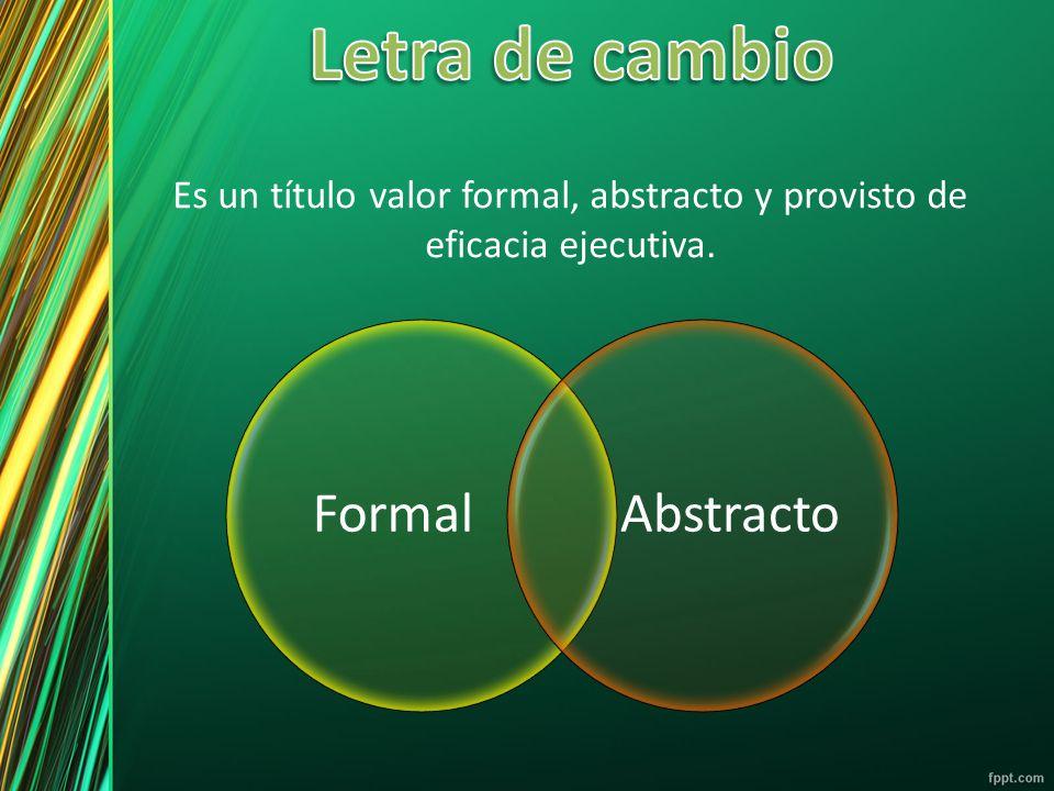 Es un título valor formal, abstracto y provisto de eficacia ejecutiva. FormalAbstracto