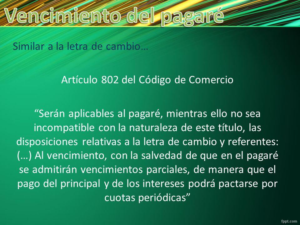 Similar a la letra de cambio… Artículo 802 del Código de Comercio Serán aplicables al pagaré, mientras ello no sea incompatible con la naturaleza de e