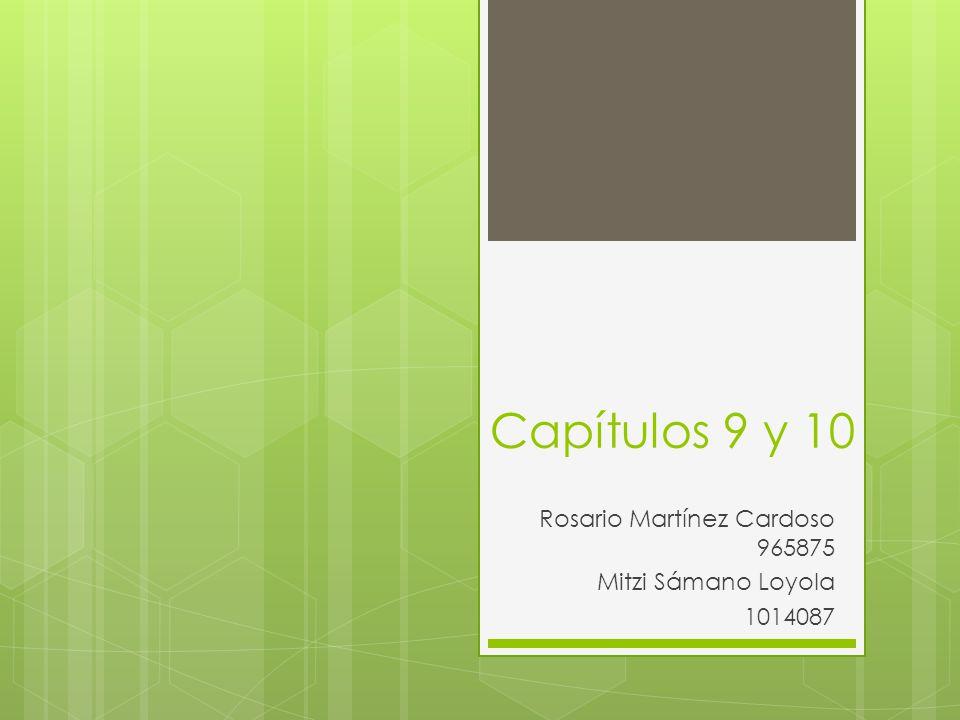 Capítulos 9 y 10 Rosario Martínez Cardoso 965875 Mitzi Sámano Loyola 1014087