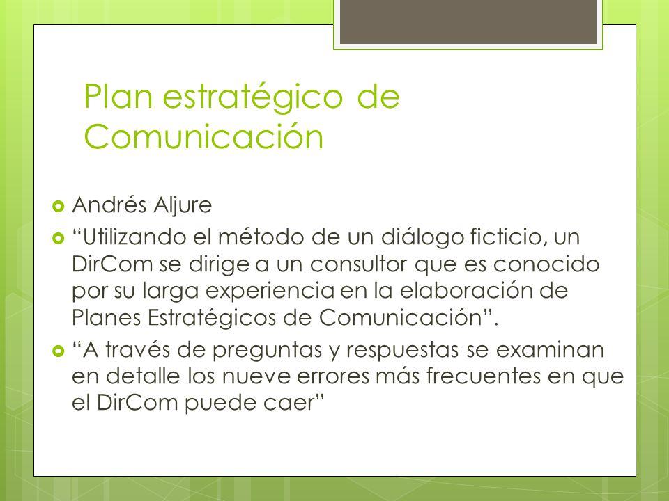 Plan estratégico de Comunicación Andrés Aljure Utilizando el método de un diálogo ficticio, un DirCom se dirige a un consultor que es conocido por su