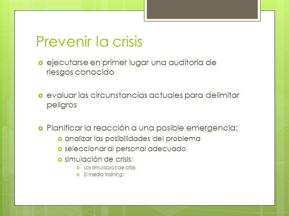Prevenir la crisis ejecutarse en primer lugar una auditoria de riesgos conocido evaluar las circunstancias actuales para delimitar peligros Planificar