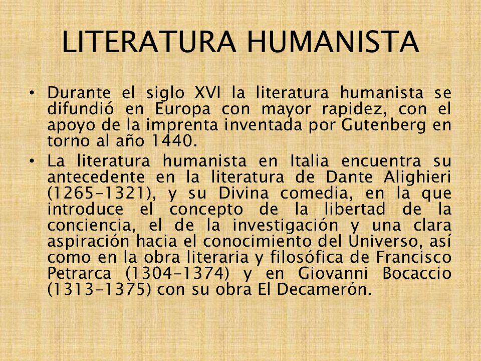 LITERATURA HUMANISTA Durante el siglo XVI la literatura humanista se difundió en Europa con mayor rapidez, con el apoyo de la imprenta inventada por G