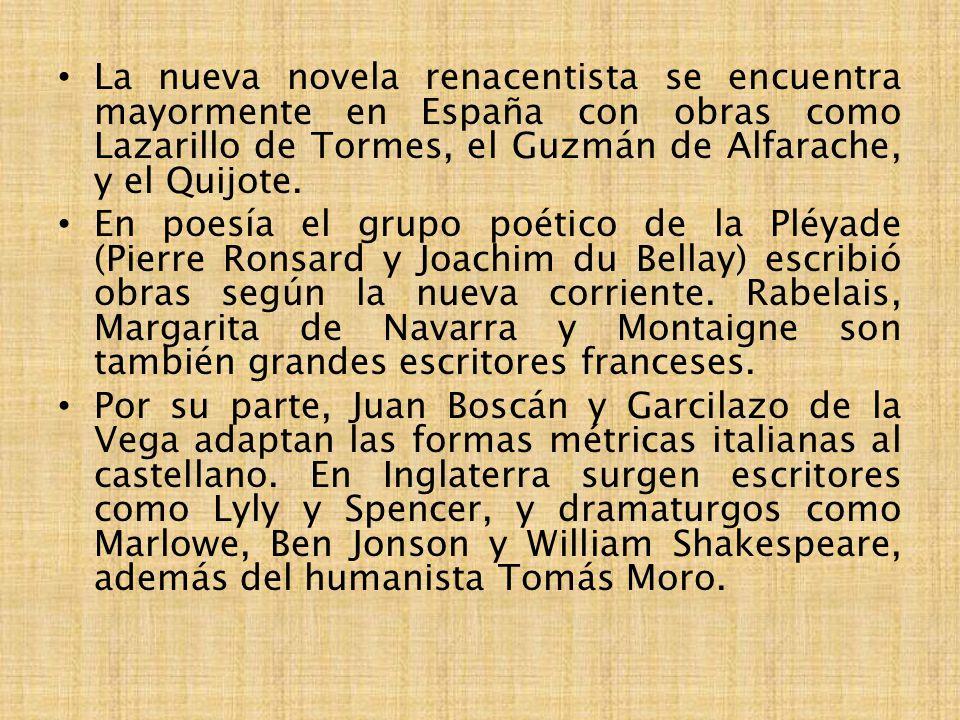 La nueva novela renacentista se encuentra mayormente en España con obras como Lazarillo de Tormes, el Guzmán de Alfarache, y el Quijote. En poesía el