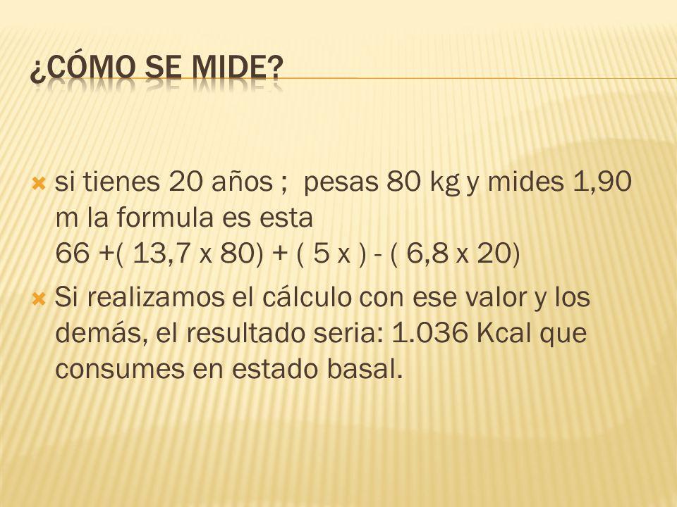 si tienes 20 años ; pesas 80 kg y mides 1,90 m la formula es esta 66 +( 13,7 x 80) + ( 5 x ) - ( 6,8 x 20) Si realizamos el cálculo con ese valor y lo