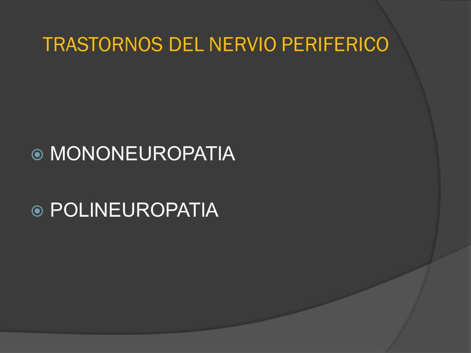 TRASTORNOS DEL NERVIO PERIFERICO MONONEUROPATIA POLINEUROPATIA