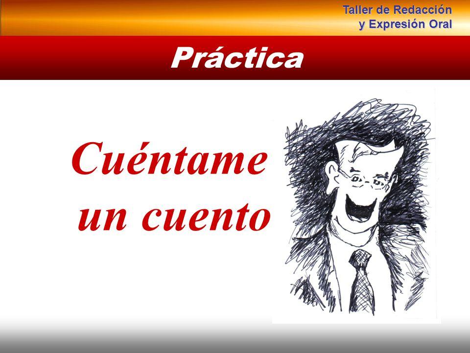 Cuéntame un cuento Práctica Instituto de Formación Bancaria Copyright © 2007 Carlos de la Rosa Taller de Redacción y Expresión Oral