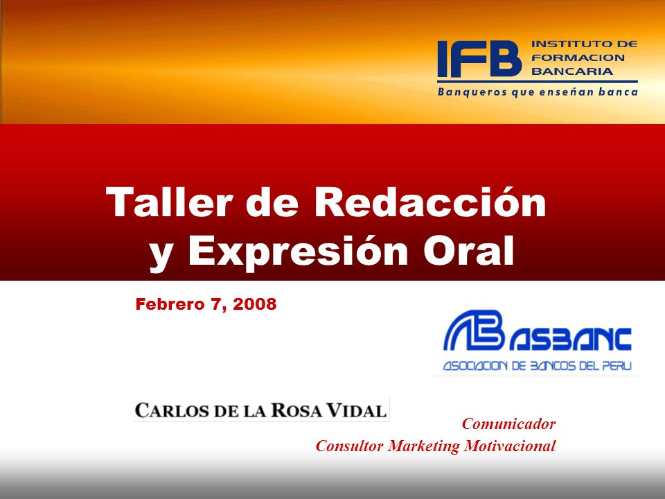 Taller de Redacción y Expresión Oral Comunicador Consultor Marketing Motivacional Febrero 7, 2008