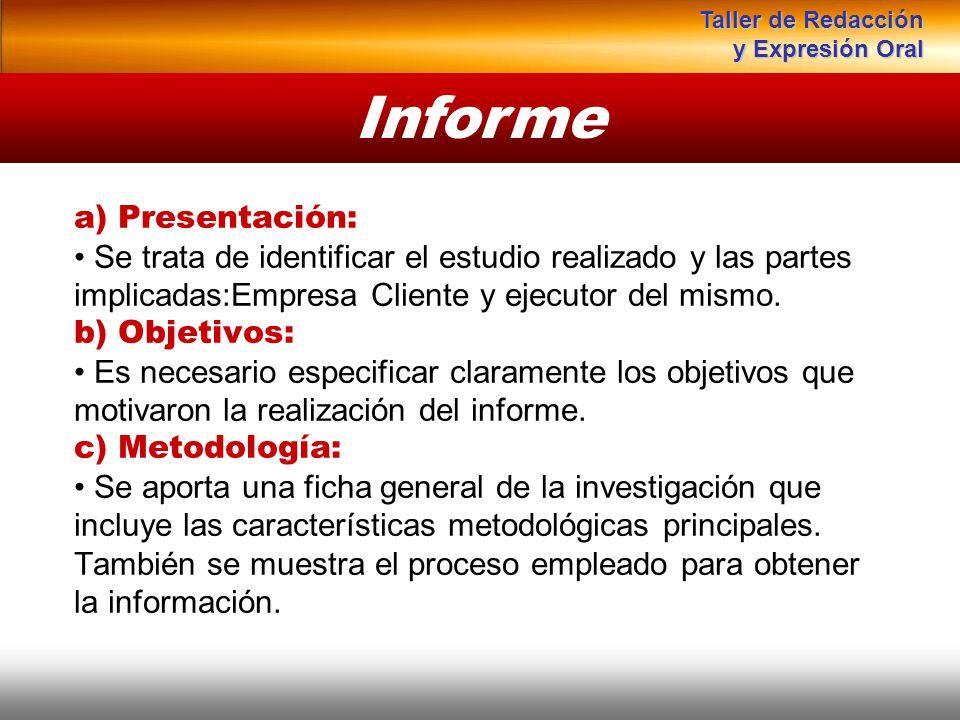 a) Presentación: Se trata de identificar el estudio realizado y las partes implicadas:Empresa Cliente y ejecutor del mismo. b) Objetivos: Es necesario