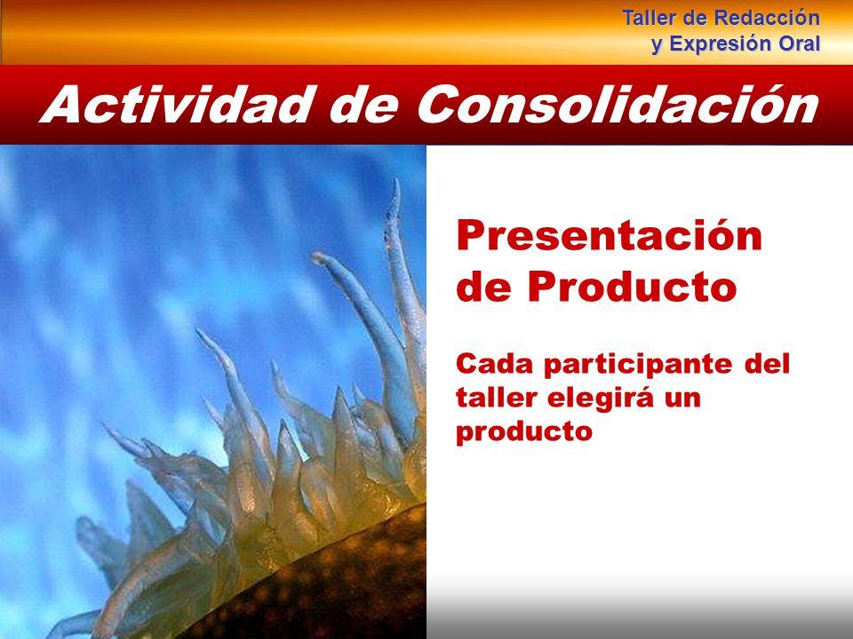 Actividad de Consolidación Presentación de Producto Cada participante del taller elegirá un producto Taller de Redacción y Expresión Oral
