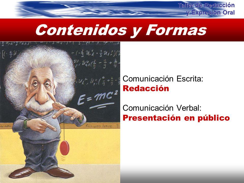Contenidos y Formas Comunicación Escrita: Redacción Comunicación Verbal: Presentación en público Taller de Redacción y Expresión Oral Instituto de For
