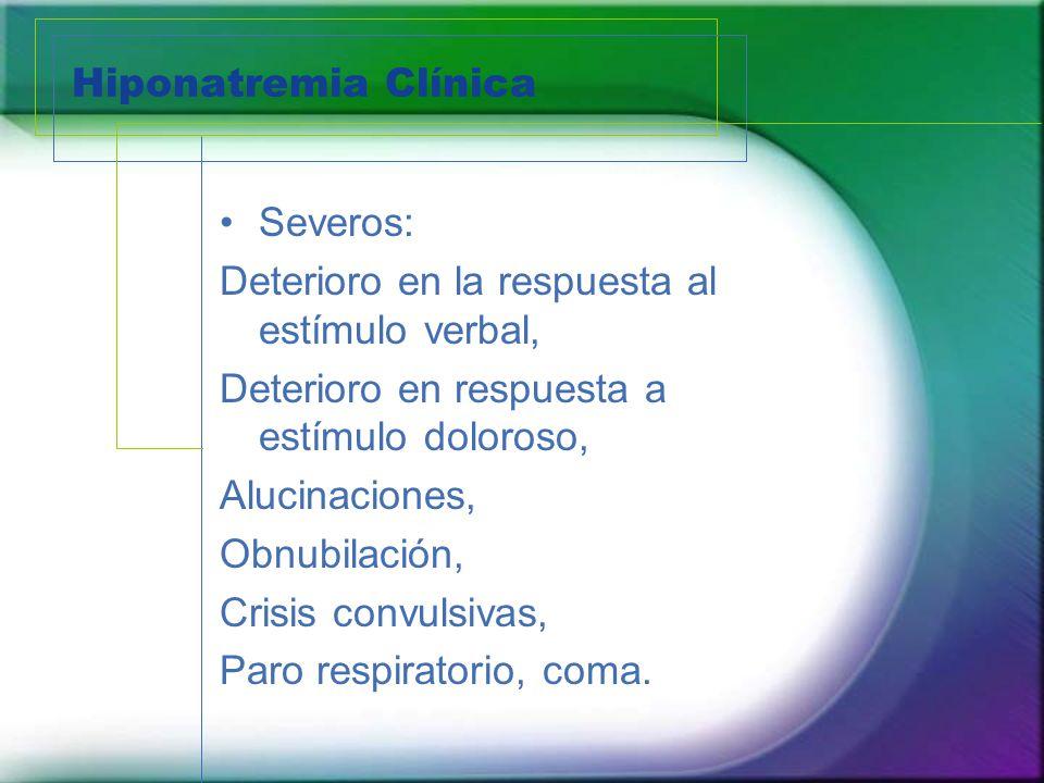 Hiponatremia Clínica Severos: Deterioro en la respuesta al estímulo verbal, Deterioro en respuesta a estímulo doloroso, Alucinaciones, Obnubilación, C