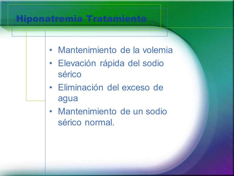 Hiponatremia Tratamiento Mantenimiento de la volemia Elevación rápida del sodio sérico Eliminación del exceso de agua Mantenimiento de un sodio sérico