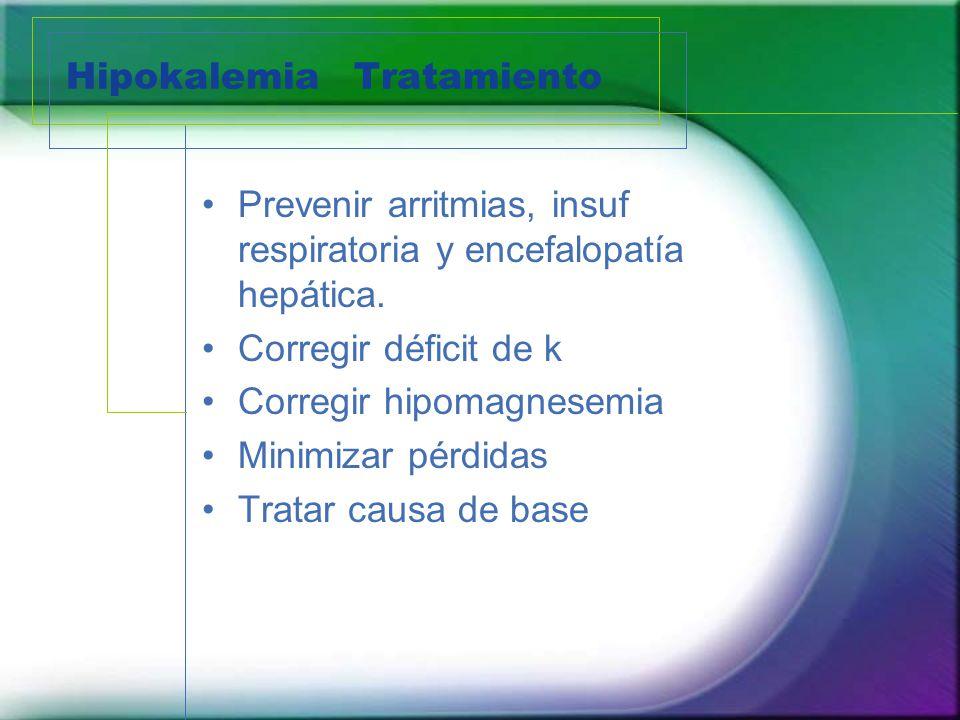 HipokalemiaTratamiento Prevenir arritmias, insuf respiratoria y encefalopatía hepática. Corregir déficit de k Corregir hipomagnesemia Minimizar pérdid
