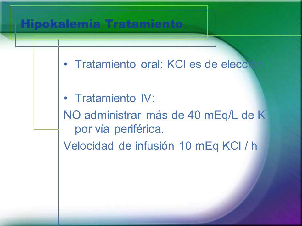 Hipokalemia Tratamiento Tratamiento oral: KCl es de elección Tratamiento IV: NO administrar más de 40 mEq/L de K por vía periférica. Velocidad de infu