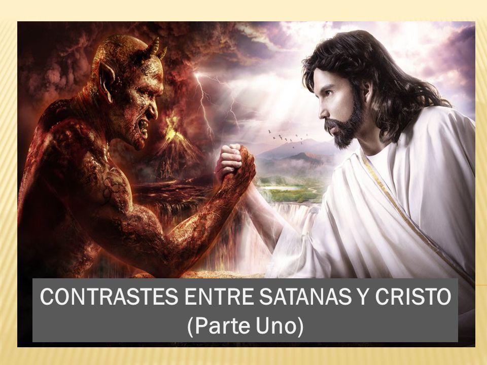 CONTRASTES ENTRE SATANAS Y CRISTO (Parte Uno)