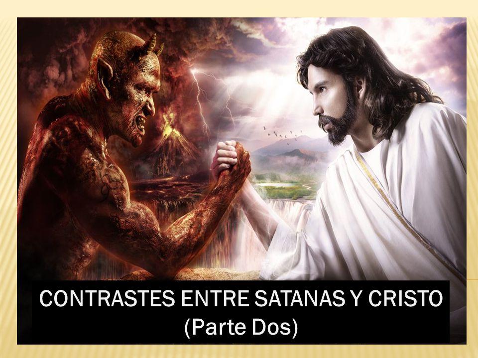 CONTRASTES ENTRE SATANAS Y CRISTO (Parte Dos)
