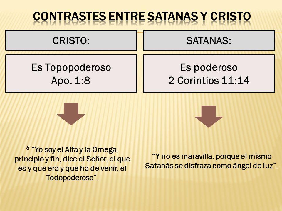 CRISTO:SATANAS: Es poderoso 2 Corintios 11:14 Es Topopoderoso Apo. 1:8 8 Yo soy el Alfa y la Omega, principio y fin, dice el Señor, el que es y que er