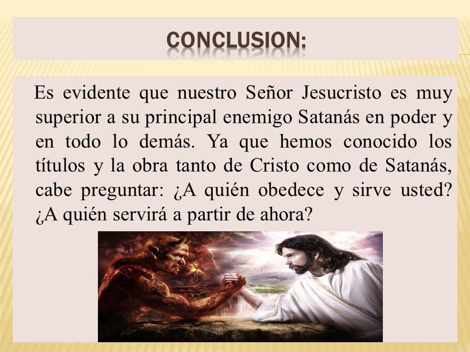 Es evidente que nuestro Señor Jesucristo es muy superior a su principal enemigo Satanás en poder y en todo lo demás. Ya que hemos conocido los títulos
