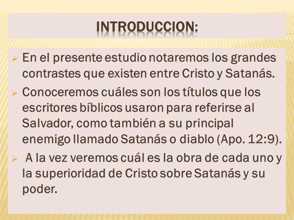 En el presente estudio notaremos los grandes contrastes que existen entre Cristo y Satanás. Conoceremos cuáles son los títulos que los escritores bíbl