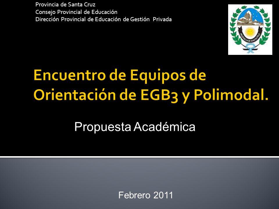 Provincia de Santa Cruz Consejo Provincial de Educación Dirección Provincial de Educación de Gestión Privada Febrero 2011 Propuesta Académica