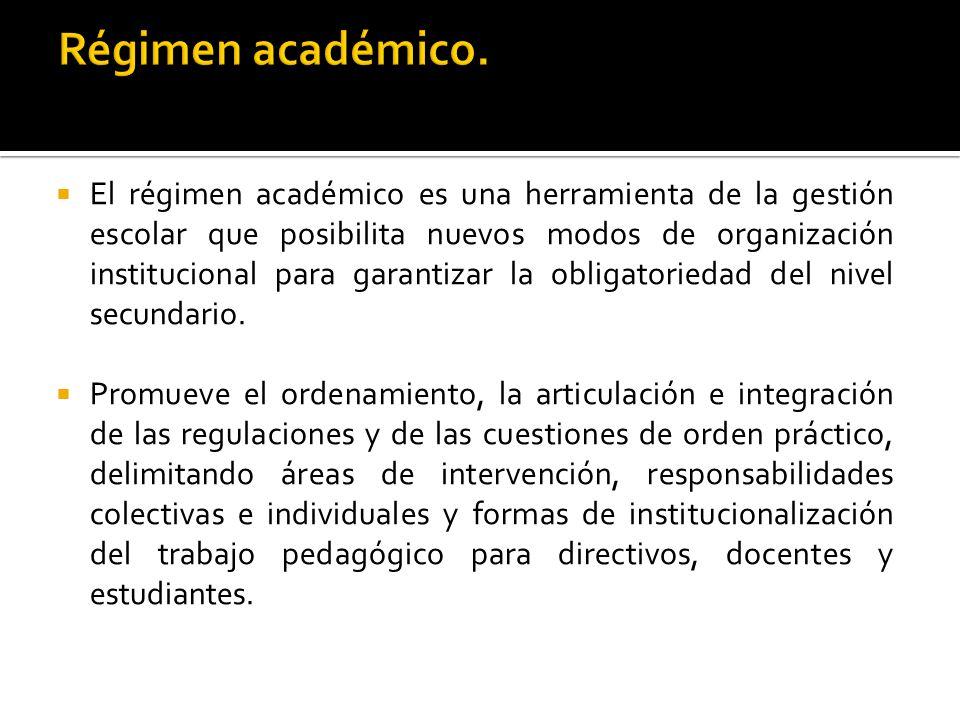 El régimen académico es una herramienta de la gestión escolar que posibilita nuevos modos de organización institucional para garantizar la obligatoriedad del nivel secundario.