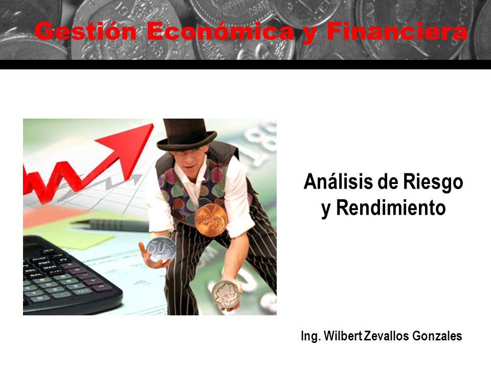 Gestión Económica y Financiera Análisis de Riesgo y Rendimiento Ing. Wilbert Zevallos Gonzales