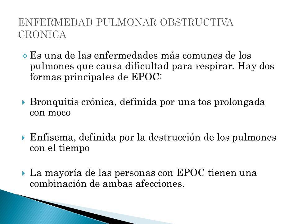Es una de las enfermedades más comunes de los pulmones que causa dificultad para respirar. Hay dos formas principales de EPOC: Bronquitis crónica, def