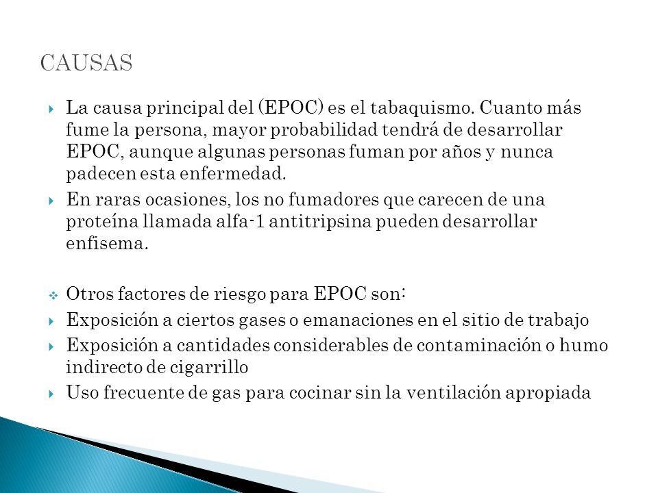 La causa principal del (EPOC) es el tabaquismo. Cuanto más fume la persona, mayor probabilidad tendrá de desarrollar EPOC, aunque algunas personas fum