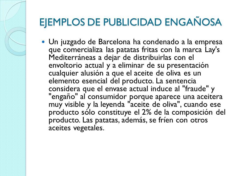 EJEMPLOS DE PUBLICIDAD ENGAÑOSA Un juzgado de Barcelona ha condenado a la empresa que comercializa las patatas fritas con la marca Lay's Mediterráneas