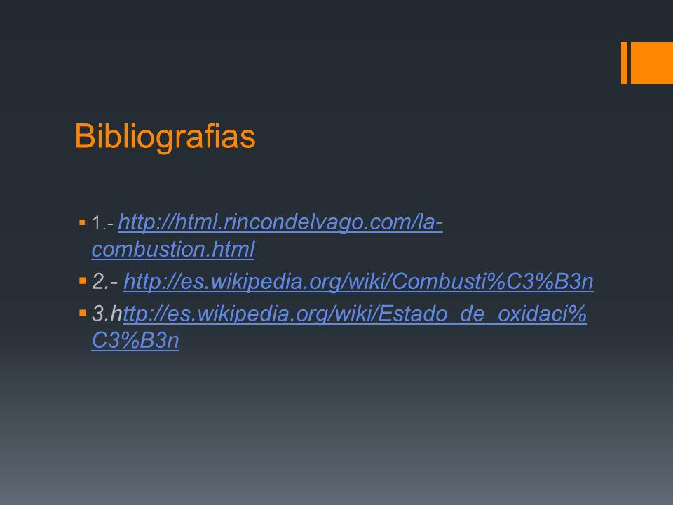 Bibliografias 1.- http://html.rincondelvago.com/la- combustion.html http://html.rincondelvago.com/la- combustion.html 2.- http://es.wikipedia.org/wiki