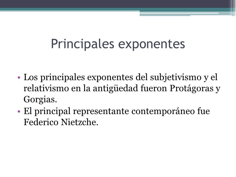 Principales exponentes Los principales exponentes del subjetivismo y el relativismo en la antigüedad fueron Protágoras y Gorgias. El principal represe