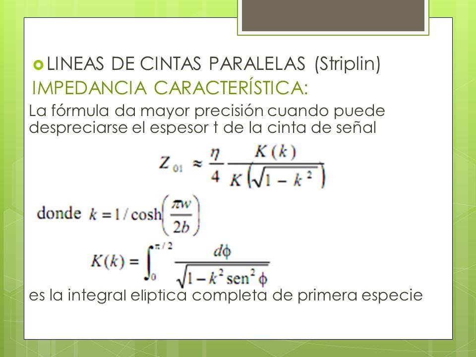 LINEAS DE CINTAS PARALELAS (Striplin) IMPEDANCIA CARACTERÍSTICA: La fórmula da mayor precisión cuando puede despreciarse el espesor t de la cinta de señal es la integral elíptica completa de primera especie