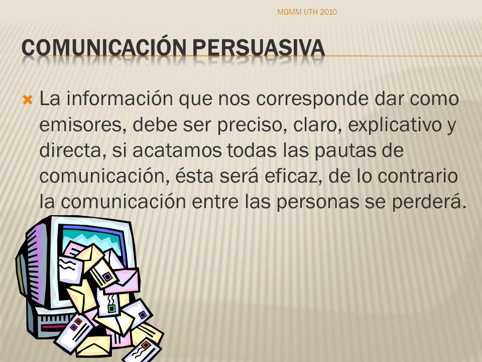 La información que nos corresponde dar como emisores, debe ser preciso, claro, explicativo y directa, si acatamos todas las pautas de comunicación, ésta será eficaz, de lo contrario la comunicación entre las personas se perderá.