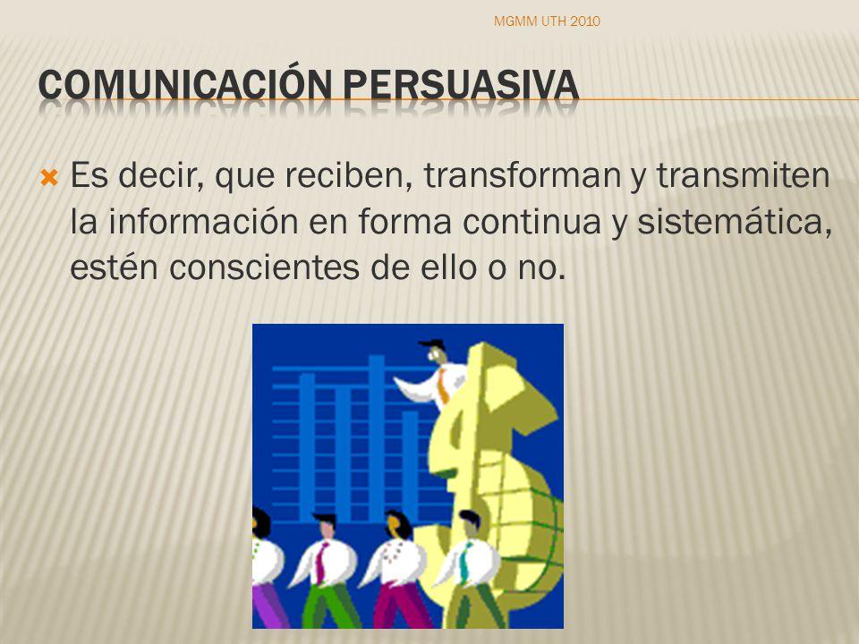 Es decir, que reciben, transforman y transmiten la información en forma continua y sistemática, estén conscientes de ello o no.