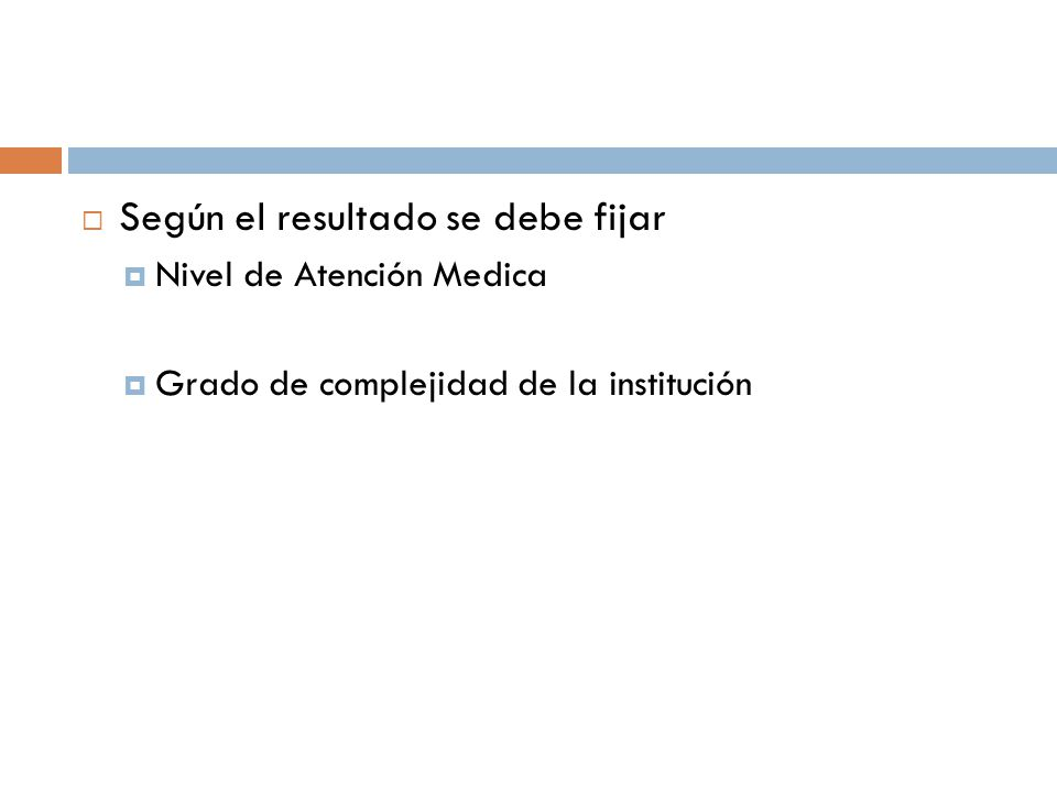 Según el resultado se debe fijar Nivel de Atención Medica Grado de complejidad de la institución
