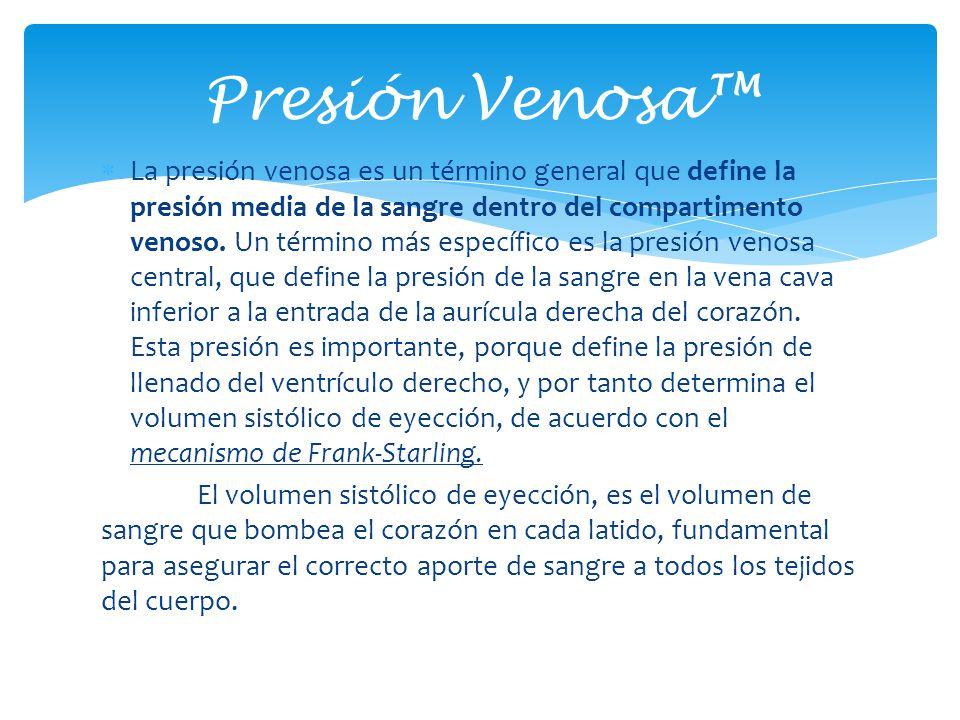 La presión venosa es un término general que define la presión media de la sangre dentro del compartimento venoso. Un término más específico es la pres
