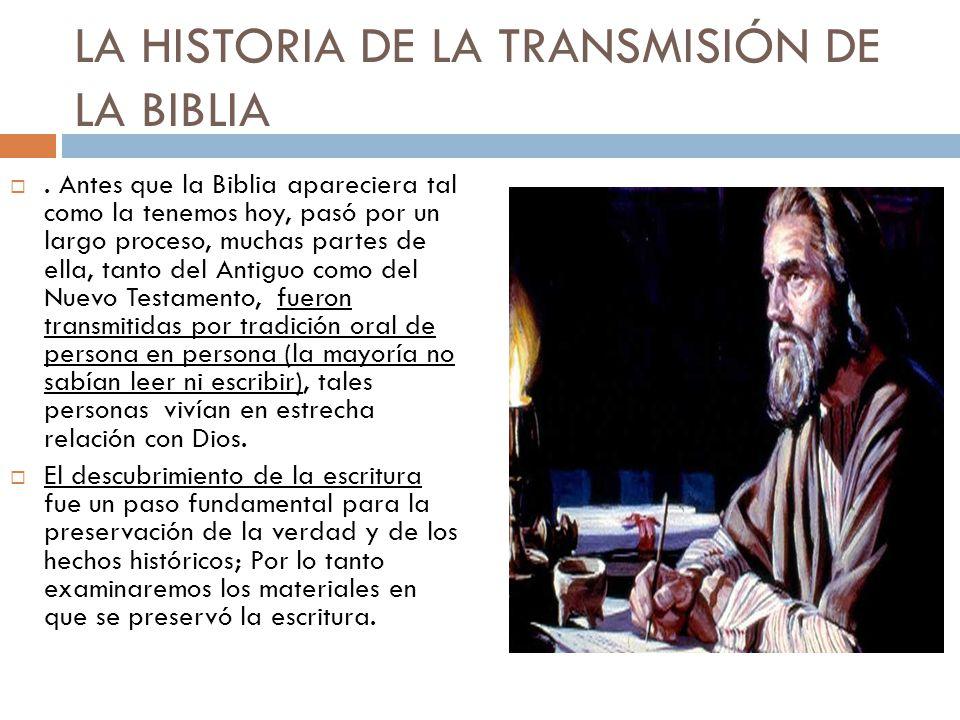 LA HISTORIA DE LA TRANSMISIÓN DE LA BIBLIA. Antes que la Biblia apareciera tal como la tenemos hoy, pasó por un largo proceso, muchas partes de ella,