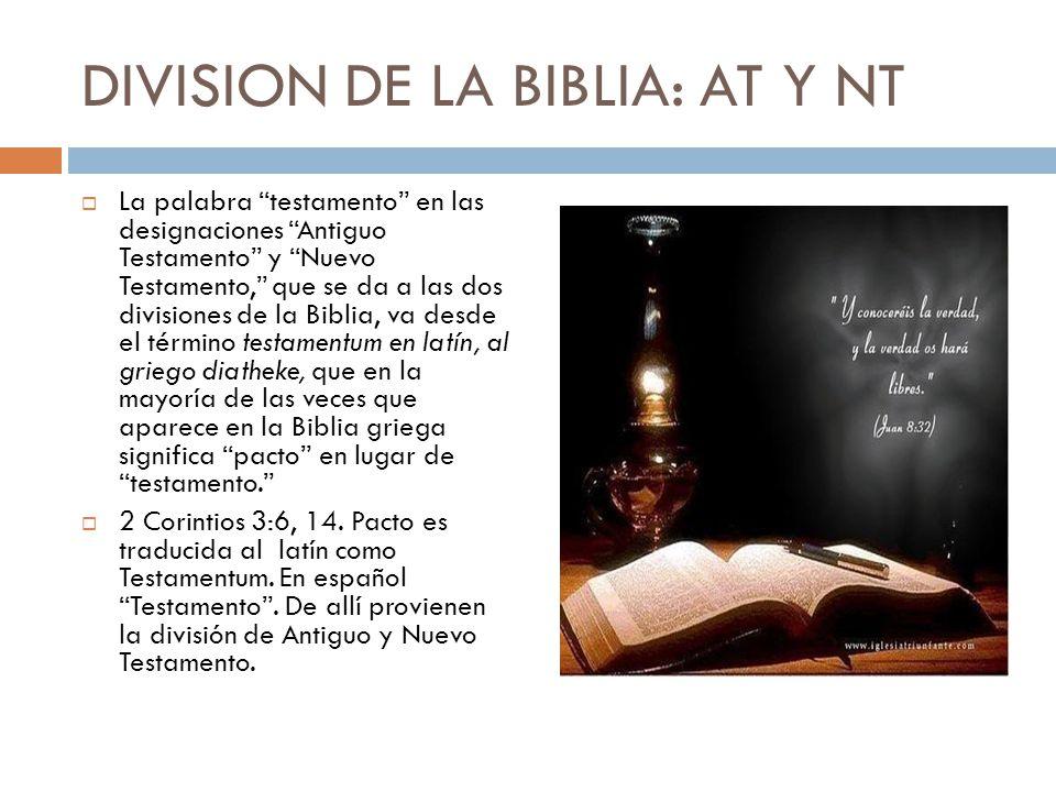 DIVISION DE LA BIBLIA: AT Y NT La palabra testamento en las designaciones Antiguo Testamento y Nuevo Testamento, que se da a las dos divisiones de la