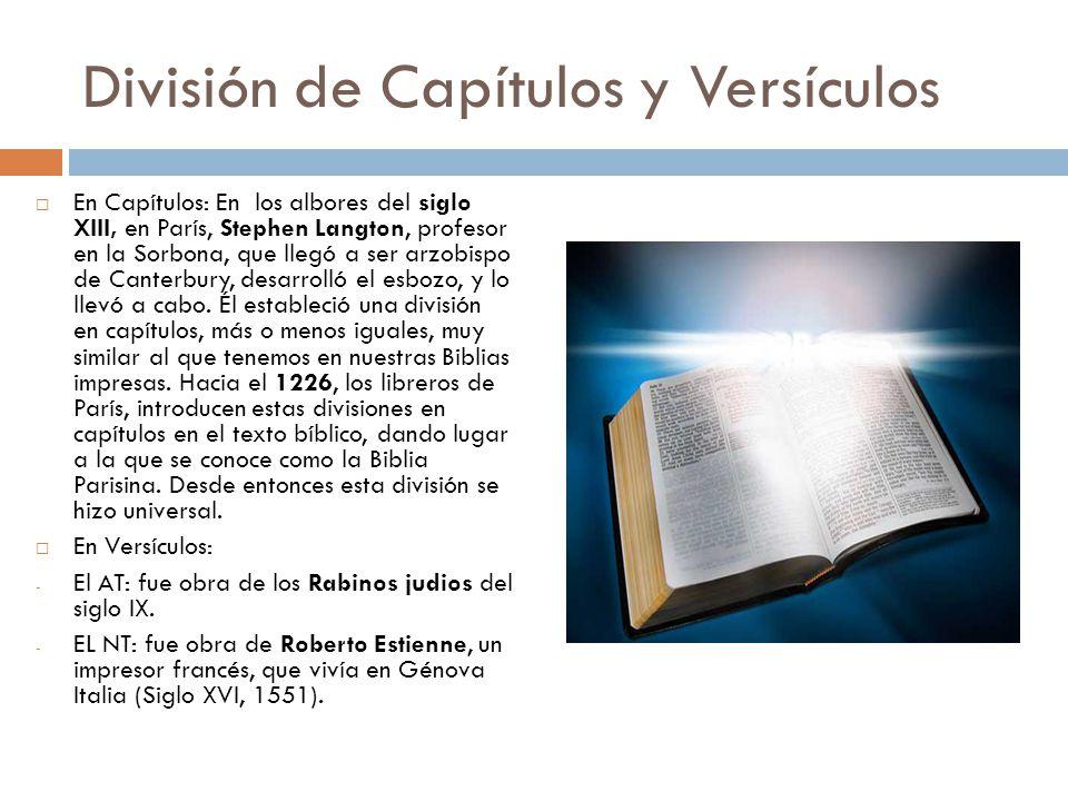 División de Capítulos y Versículos En Capítulos: En los albores del siglo XIII, en París, Stephen Langton, profesor en la Sorbona, que llegó a ser arz