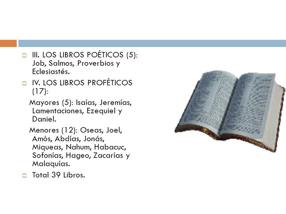 III. LOS LIBROS POÉTICOS (5): Job, Salmos, Proverbios y Eclesiastés. IV. LOS LIBROS PROFÉTICOS (17): Mayores (5): Isaías, Jeremías, Lamentaciones, Eze